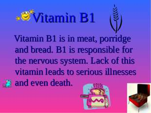 Vitamin B1 Vitamin B1 is in meat, porridge and bread. B1 is responsible for