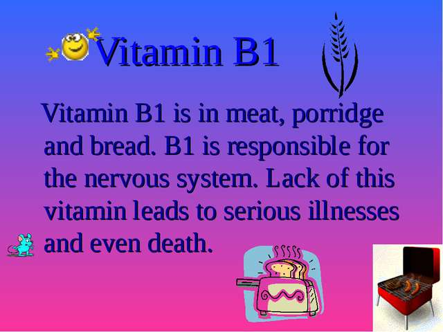Vitamin B1 Vitamin B1 is in meat, porridge and bread. B1 is responsible for...