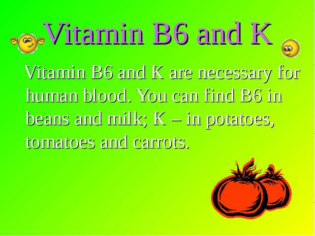 Vitamin B6 and K Vitamin B6 and K are necessary for human blood. You can find...