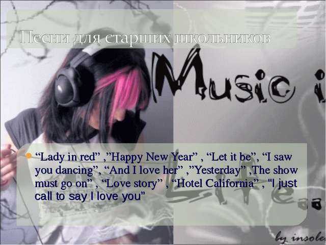 """""""Lady in red"""" ,""""Happy New Year"""" , """"Let it be"""", """"I saw you dancing"""", """"And I lo..."""