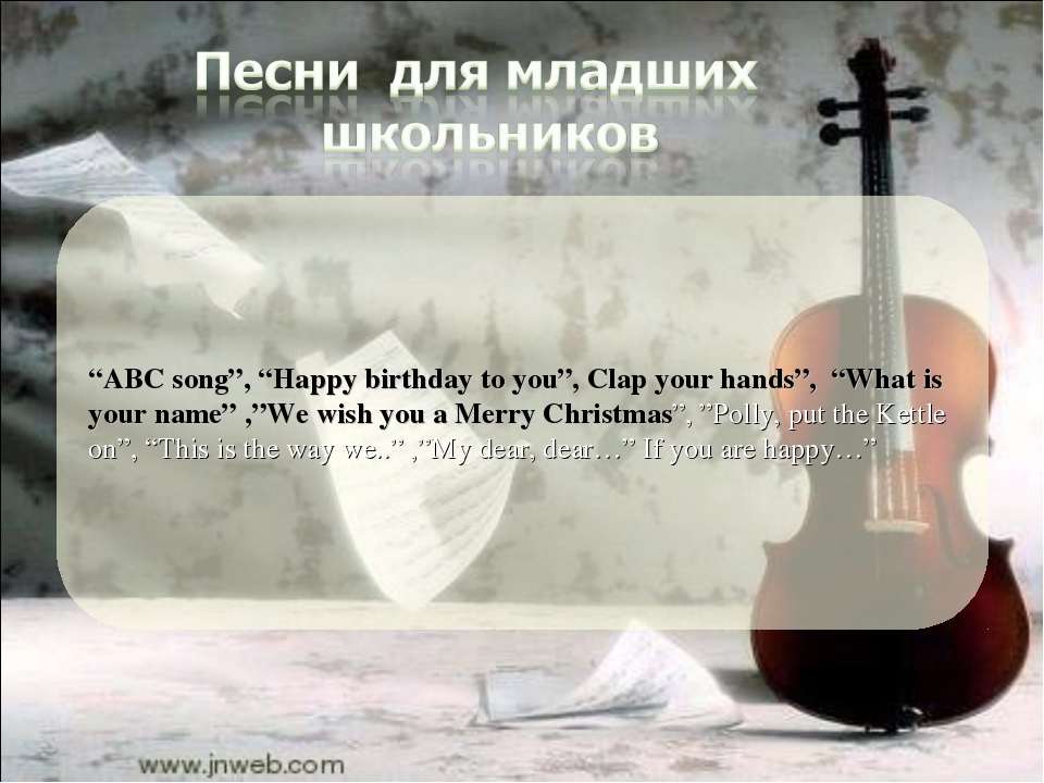 """""""ABC song"""", """"Happy birthday to you"""", Clap your hands"""", """"What is your name"""" ,""""..."""