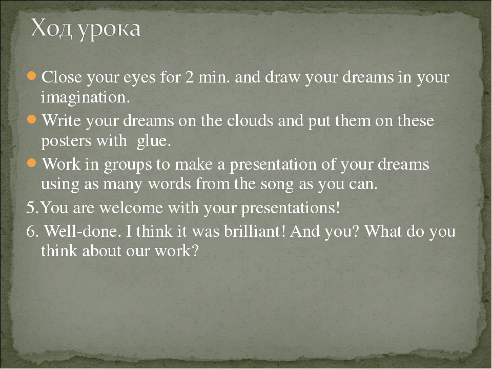 Close your eyes for 2 min. and draw your dreams in your imagination. Write yo...