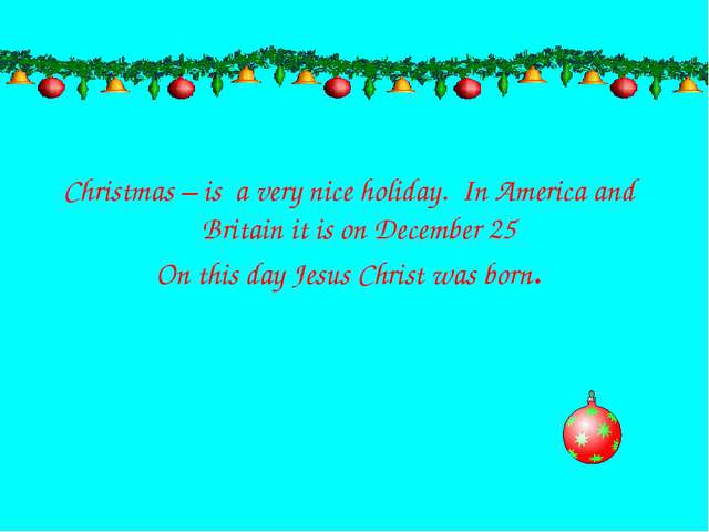 Christmas – is a very nice holiday. In America and Britain it is on December...