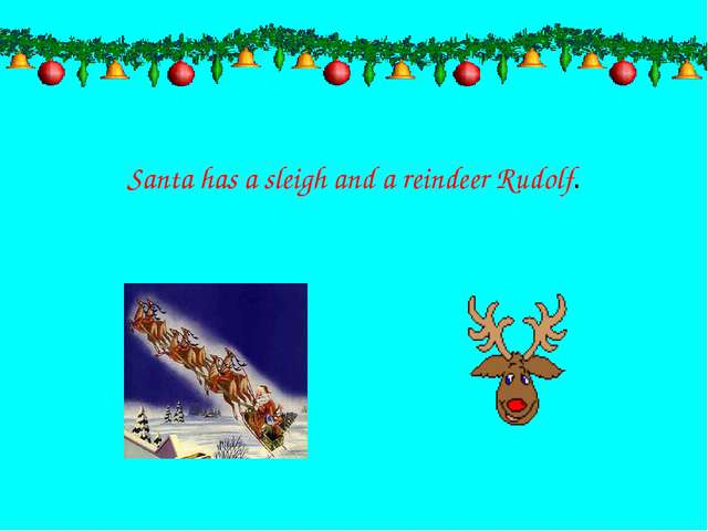 Santa has a sleigh and a reindeer Rudolf.