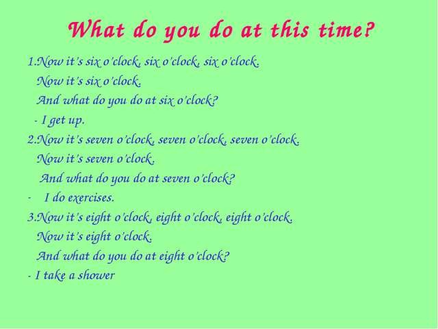 What do you do at this time? 1.Now it's six o'clock, six o'clock, six o'clock...