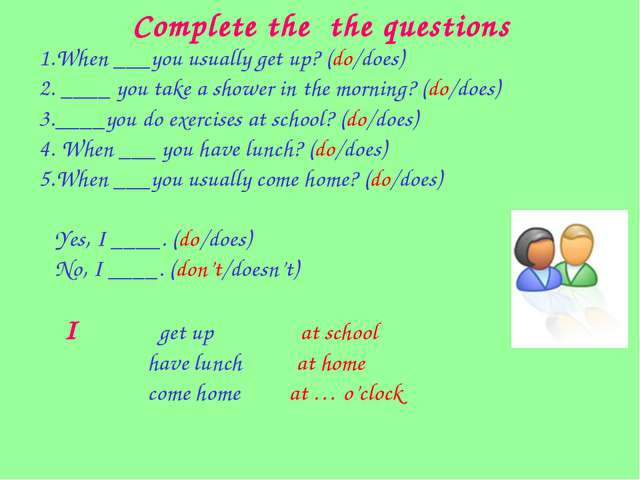 Complete the the questions 1.When ___you usually get up? (do/does) 2. ____ yo...
