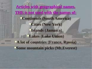 Articles with geographical names. THE is not used with the names of: Continen