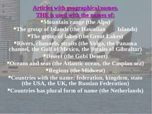 Articles with geographical names. THE is used with the names of: Mountain ran