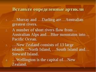 Вставьте определенные артикли …Murray and …Darling are…Australian greatest ri