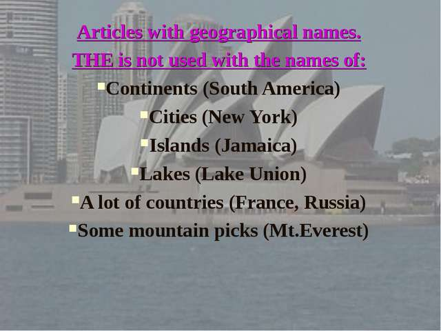 Articles with geographical names. THE is not used with the names of: Continen...