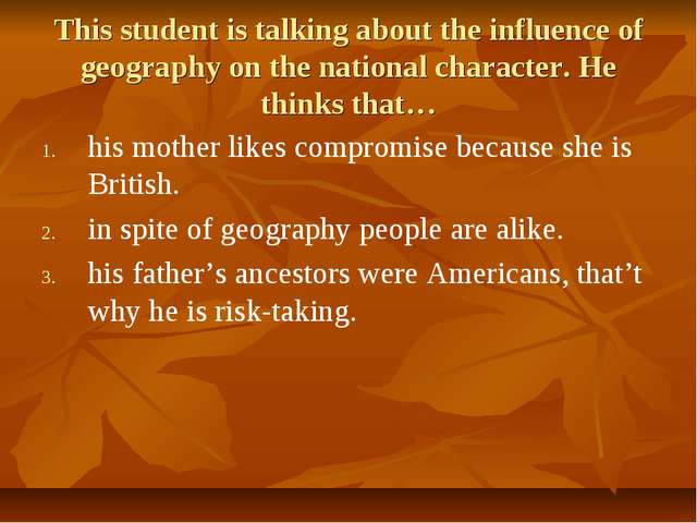This student is talking about the influence of geography on the national char...