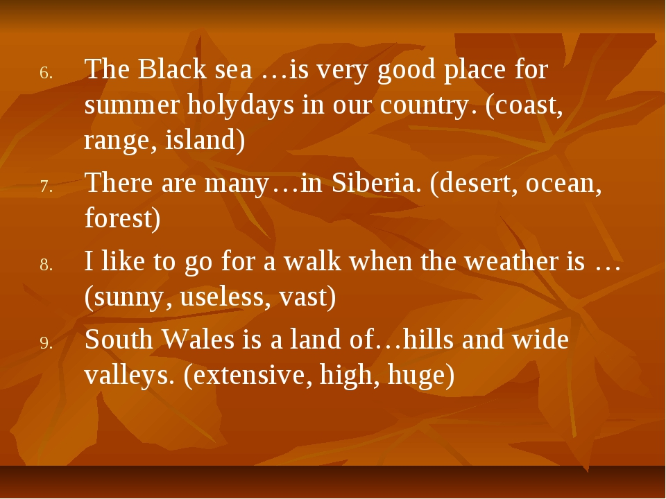 The Black sea …is very good place for summer holydays in our country. (coast,...