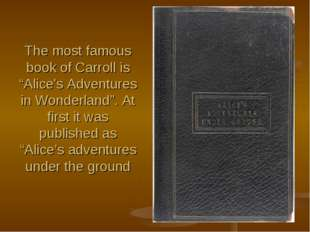 """The most famous book of Carroll is """"Alice's Adventures in Wonderland"""". At fir"""