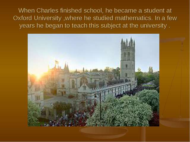 When Charles finished school, he became a student at Oxford University ,where...