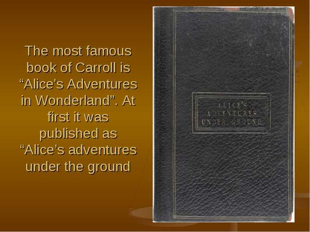 """The most famous book of Carroll is """"Alice's Adventures in Wonderland"""". At fir..."""