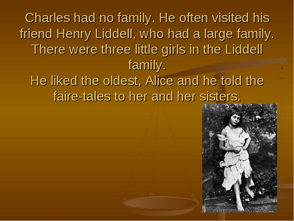 Charles had no family. He often visited his friend Henry Liddell, who had a l...