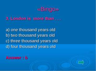 «Bingo» 3. London is more than . . . a) one thousand years old b) two thousan
