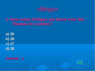 «Bingo» 5. How many bridges are there over the Thames in London? a) 25 b) 26