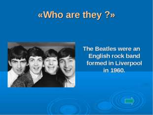 «Who are they ?» The Beatles were an English rock band formed in Liverpool in