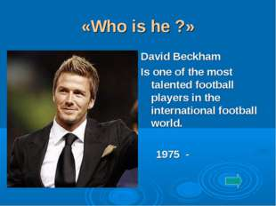 «Who is he ?» David Beckham Is one of the most talented football players in t