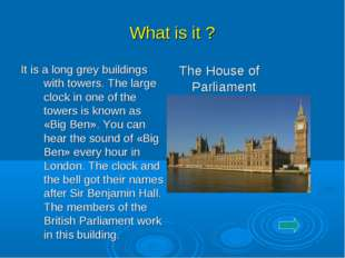 What is it ? It is a long grey buildings with towers. The large clock in one