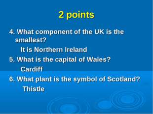 2 points 4. What component of the UK is the smallest? It is Northern Ireland
