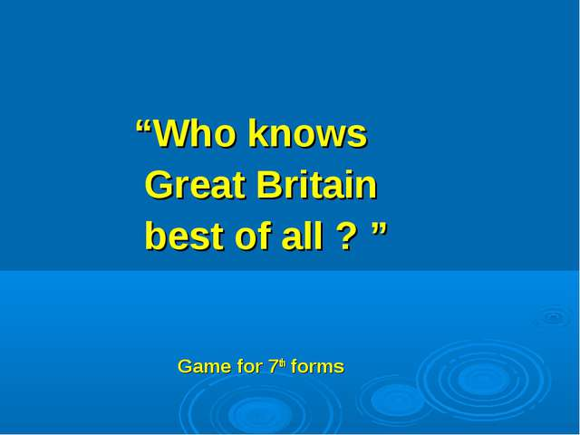 """Who knows Great Britain best of all ? "" Game for 7th forms"
