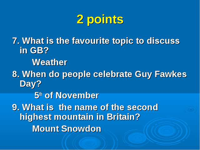 2 points 7. What is the favourite topic to discuss in GB? 		Weather 8. When d...