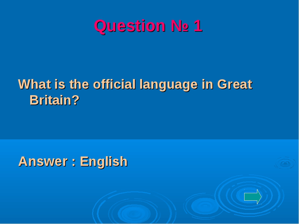 What is the official language in Great Britain? Answer : English Question № 1