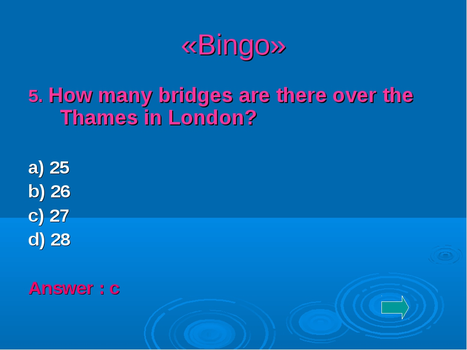 «Bingo» 5. How many bridges are there over the Thames in London? a) 25 b) 26...