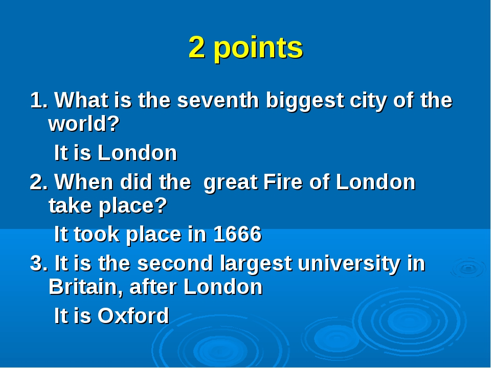2 points 1. What is the seventh biggest city of the world? It is London 2. Wh...