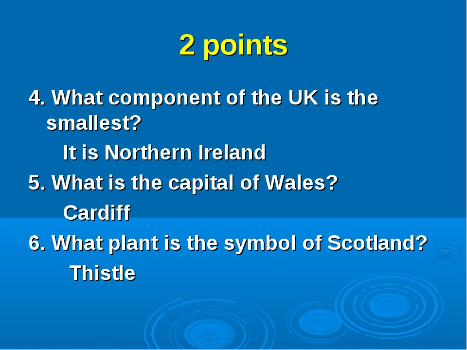 2 points 4. What component of the UK is the smallest? It is Northern Ireland...