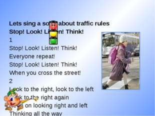 Lets sing a song about traffic rules Stop! Look! Listen! Think! 1 Stop! Look!