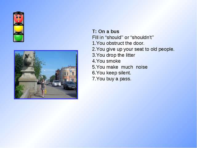 """T: On a bus Fill in """"should'' or """"shouldn't'' 1.You obstruct the door. 2.You..."""