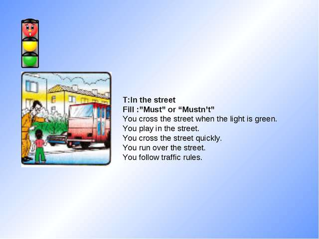 """T:In the street Fill :""""Must"""" or """"Mustn't"""" You cross the street when the light..."""
