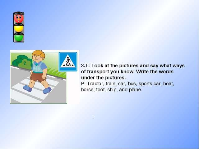 ;  3.T: Look at the pictures and say what ways of transport you know. Write...