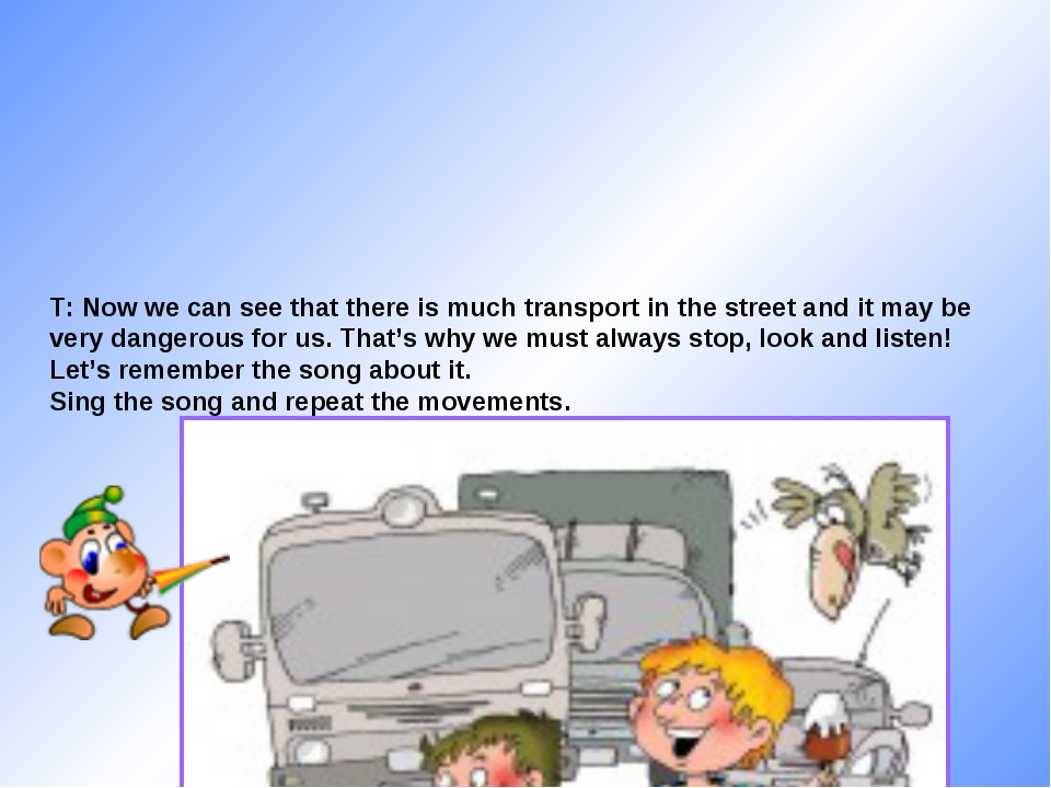 T: Now we can see that there is much transport in the street and it may be ve...