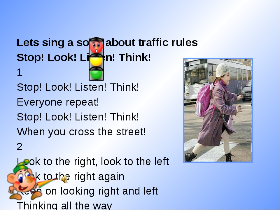 Lets sing a song about traffic rules Stop! Look! Listen! Think! 1 Stop! Look!...