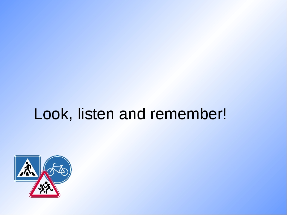 Look, listen and remember!