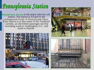 Pennsylvania Station is the major intercity rail station. The station is loc