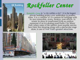 "Rockefeller Center is ""a city within a city"". It is the largest private build"