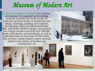 The Museum of Modern Art (MoMA) is a famous art museum. It is regarded as th
