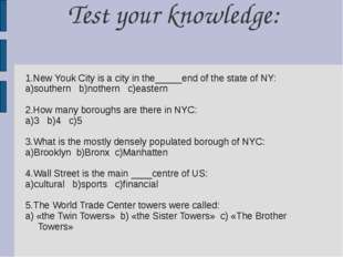 Test your knowledge: 1.New Youk City is a city in the_____end of the state of