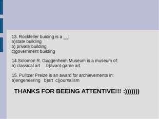 14.Solomon R. Guggenheim Museum is a museum of: a) classical art b)avant-gar