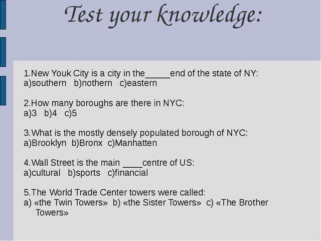 Test your knowledge: 1.New Youk City is a city in the_____end of the state of...