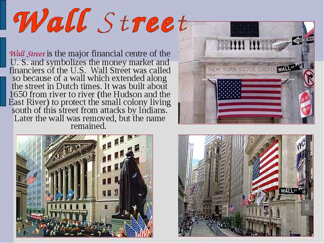 Wall Street is the major financial centre of the U. S. and symbolizes the mo...