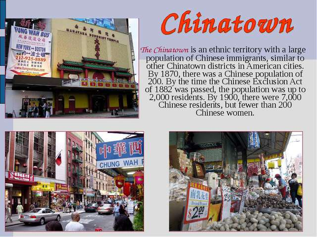 The Chinatown is an ethnic territory with a large population of Chinese immi...