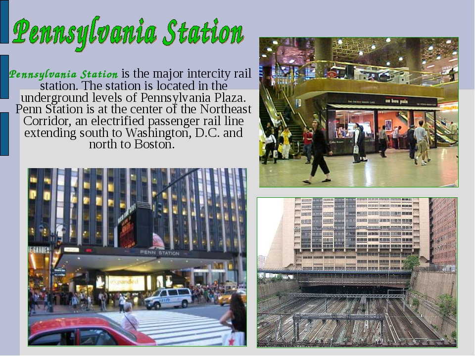 Pennsylvania Station is the major intercity rail station. The station is loc...