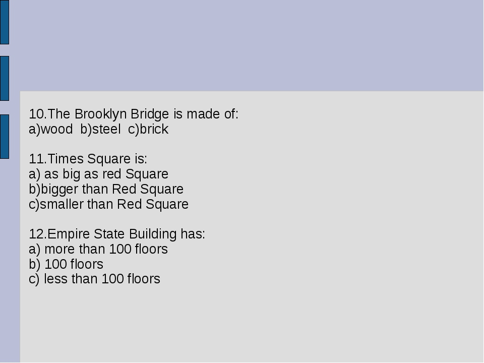 10.The Brooklyn Bridge is made of: a)wood b)steel c)brick 11.Times Square is:...