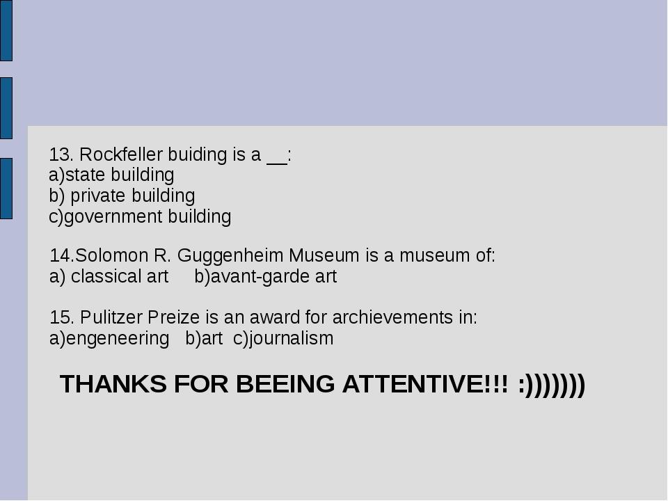 14.Solomon R. Guggenheim Museum is a museum of: a) classical art b)avant-gar...